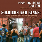 Jason De Leon Talk: Soldiers and Kings on 5/10/18 from 6-8 PM in 101 Thompson Hall